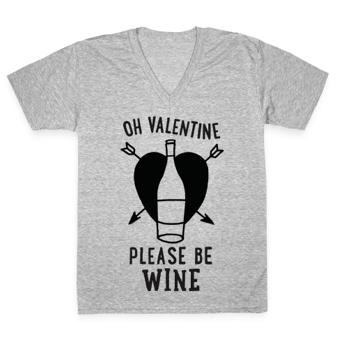 Oh Valentine, Please Be Wine V-Neck Tee Shirt
