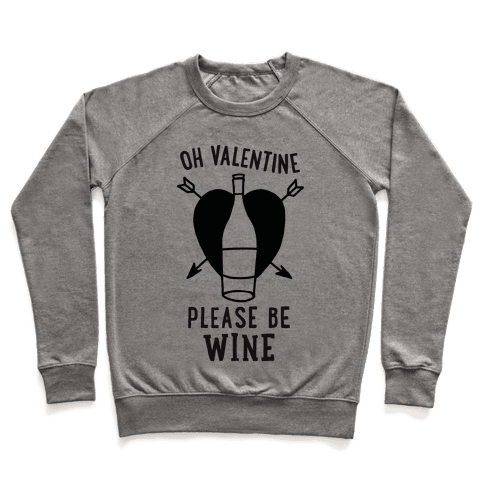 Oh Valentine, Please Be Wine Pullover