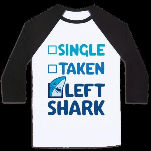Single, Taken, Left Shark Baseball Tee