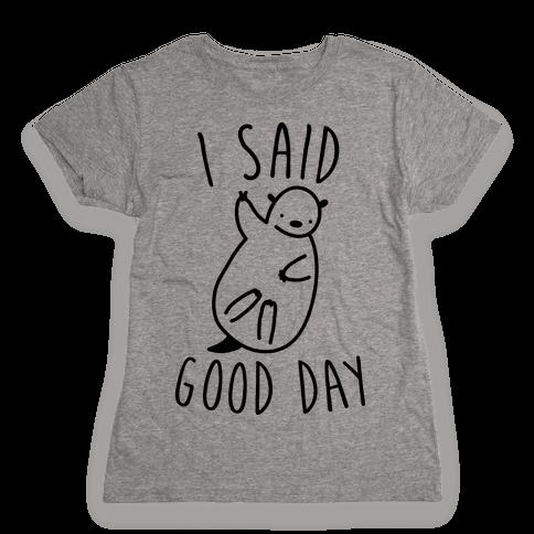 I Said Good Day Otter Womens T-Shirt