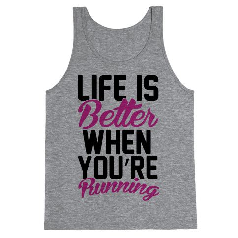 Life Is Better When You're Running Tank Top