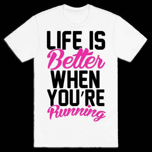 Life Is Better When You're Running Mens T-Shirt
