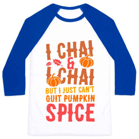 I Chai and I Chai But I Just Can't Quit Pumpkin Spice Baseball Tee