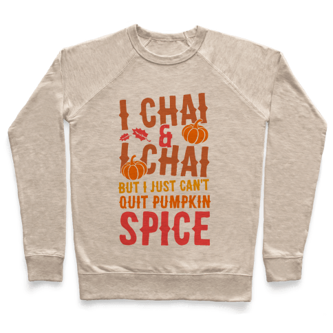 I Chai and I Chai But I Just Can't Quit Pumpkin Spice Pullover