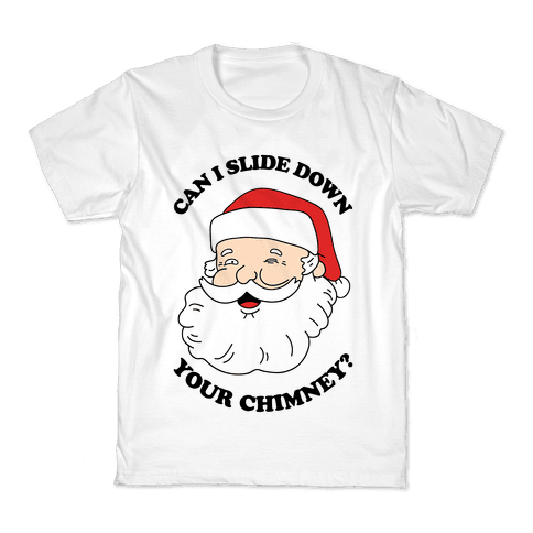 Can I Slide Down Your Chimney? Kids T-Shirt