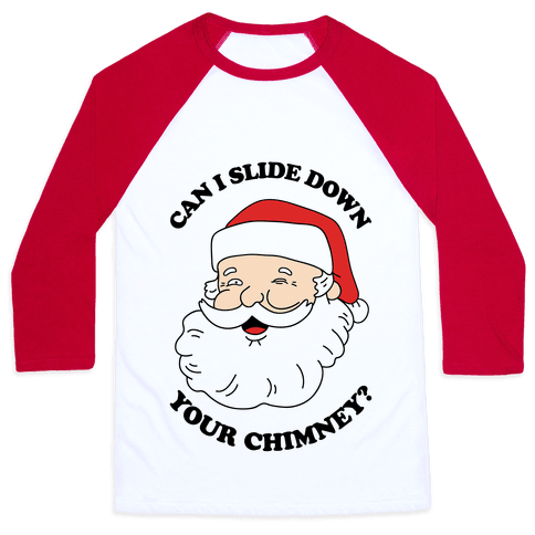 Can I Slide Down Your Chimney? Baseball Tee