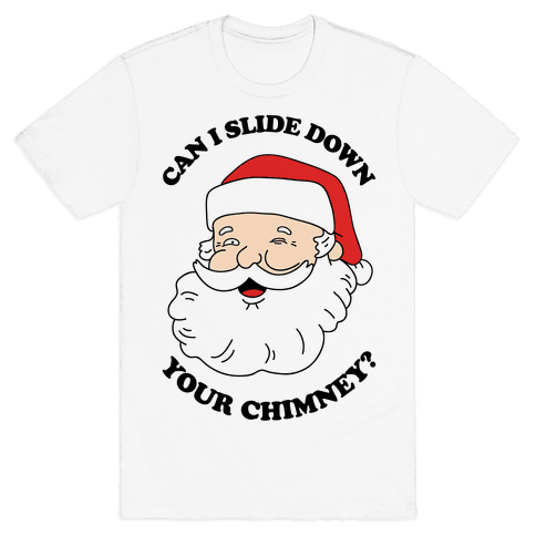 Can I Slide Down Your Chimney? Mens T-Shirt