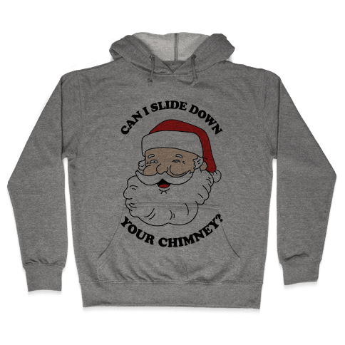 Can I Slide Down Your Chimney? Hooded Sweatshirt