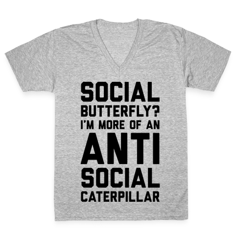 Social Butterfly I'm More Of An Antisocial Caterpillar V-Neck Tee Shirt