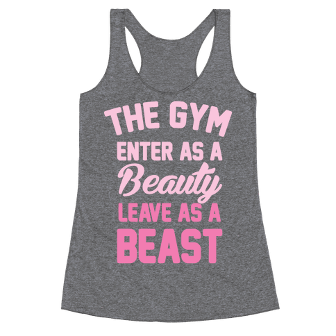 The Gym: Enter As A Beauty Leave As A Beast Racerback Tank Top