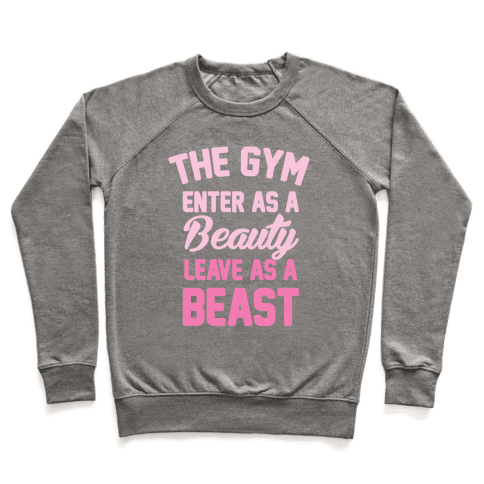 The Gym: Enter As A Beauty Leave As A Beast Pullover
