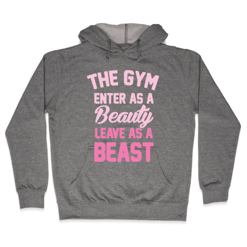 The Gym: Enter As A Beauty Leave As A Beast Hooded Sweatshirt