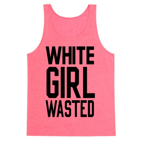 White Girl Wasted Tank Top