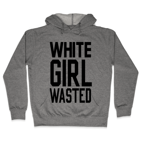 White Girl Wasted Hooded Sweatshirt