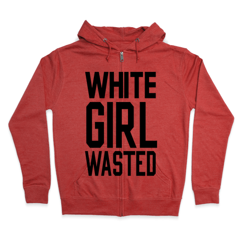 White Girl Wasted Zip Hoodie