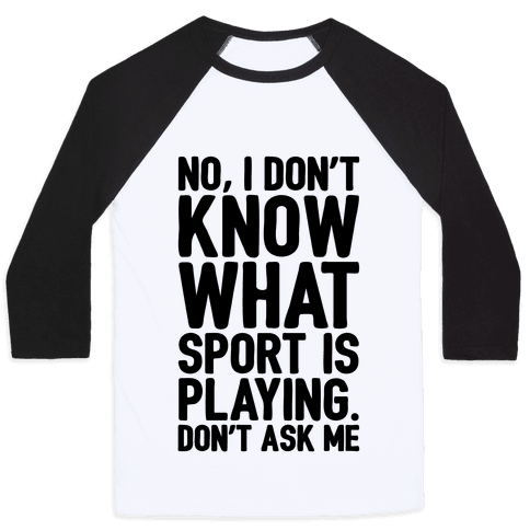 I Don't Know What Sport Is Playing Baseball Tee