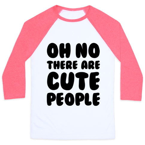 Oh No There Are Cute People Baseball Tee