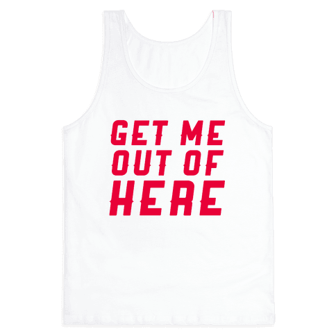 Get Me Out Of Here Tank Top
