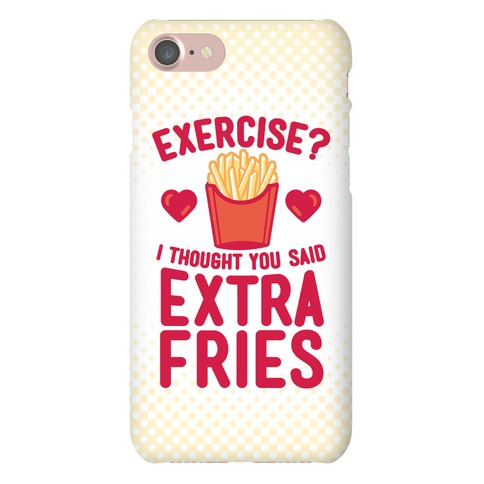Exercise? I Thought You Said Extra Fries Phone Case