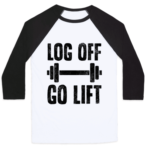 Log Off, Go Lift Baseball Tee