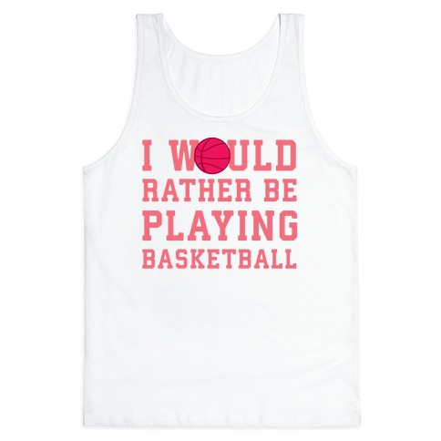 I Would Rather Be Playing Basketball Tank Top