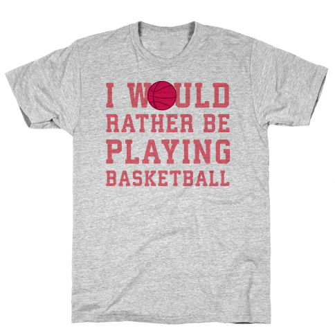 I Would Rather Be Playing Basketball Mens T-Shirt