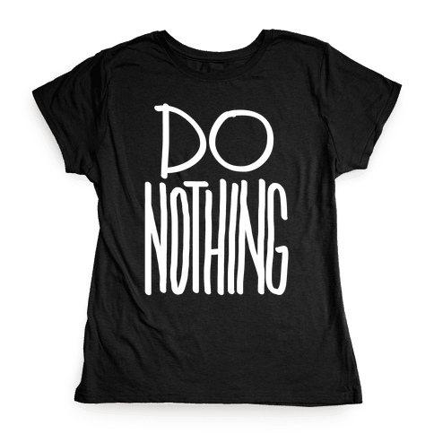 Do Nothing Womens T-Shirt