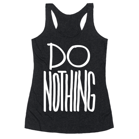 Do Nothing Racerback Tank Top
