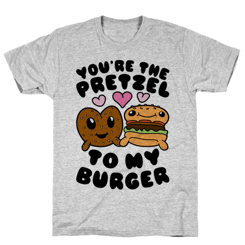 You're The Pretzel To My Burger Mens T-Shirt