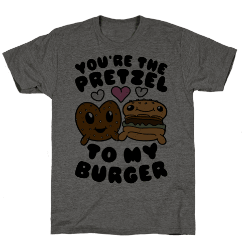 You're The Pretzel To My Burger