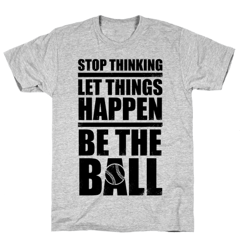Stop Thinking, Let Things Happen, Be The Ball Mens T-Shirt