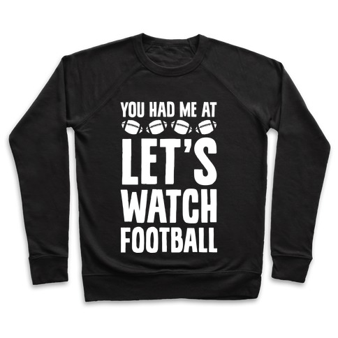 You Had Me At Let's Watch Football Pullover