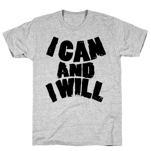 I Can and I Will Mens T-Shirt