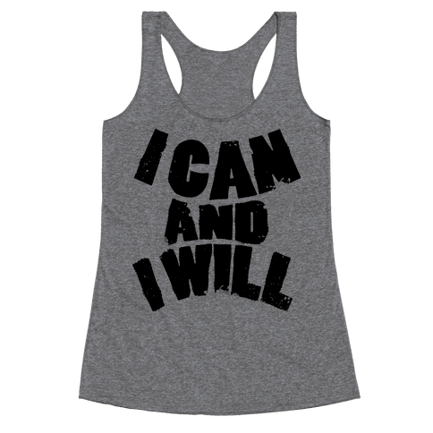 I Can and I Will Racerback Tank Top