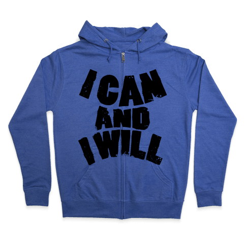 I Can and I Will Zip Hoodie