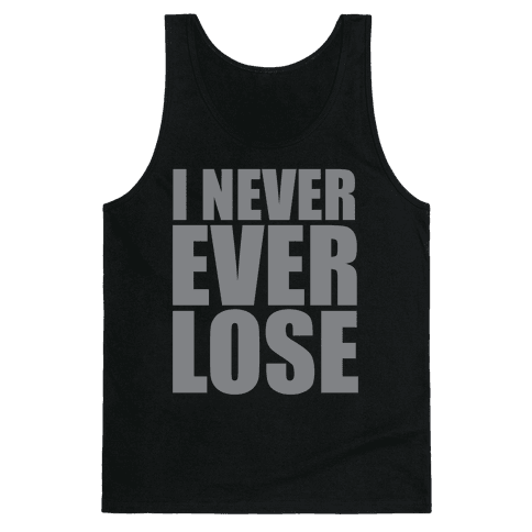 I Never Ever Lose Tank Top