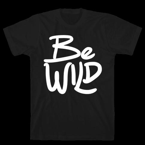 Be Wild Mens T-Shirt