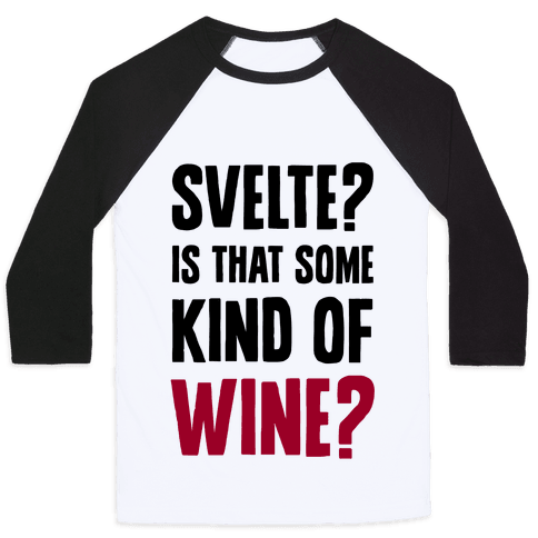 Svelte? Is That Some Kind of Wine? Baseball Tee