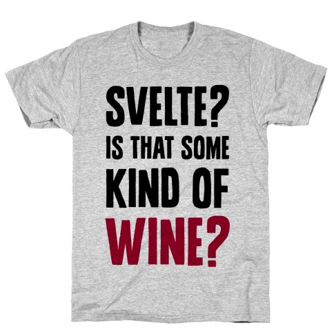 Svelte? Is That Some Kind of Wine? Mens T-Shirt