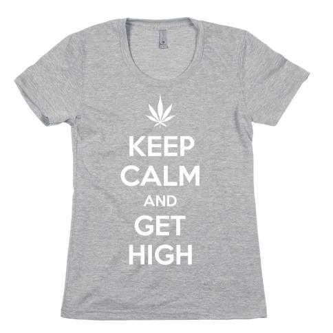 Keep Calm And Get High Womens T-Shirt