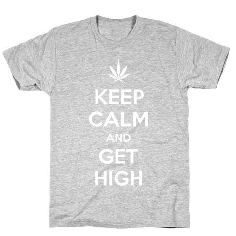 Keep Calm And Get High T-Shirt
