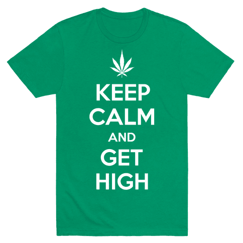 Keep Calm And Get High Mens T-Shirt