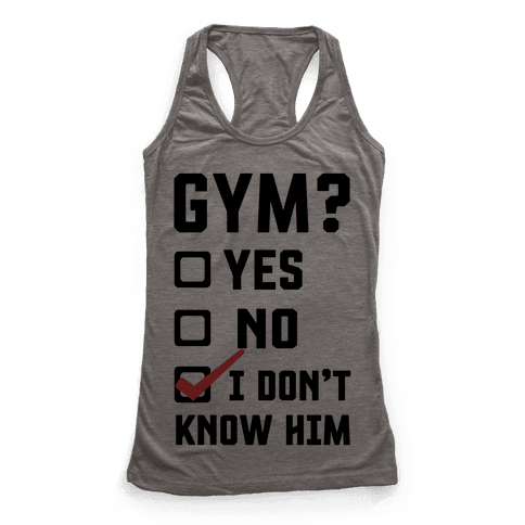 Gym? I Don't Know Him Racerback Tank Top