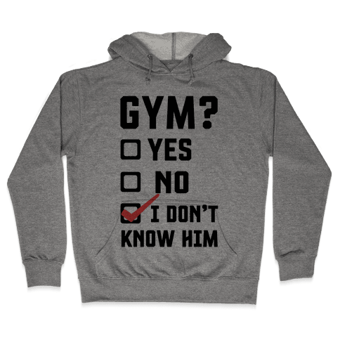Gym? I Don't Know Him Hooded Sweatshirt