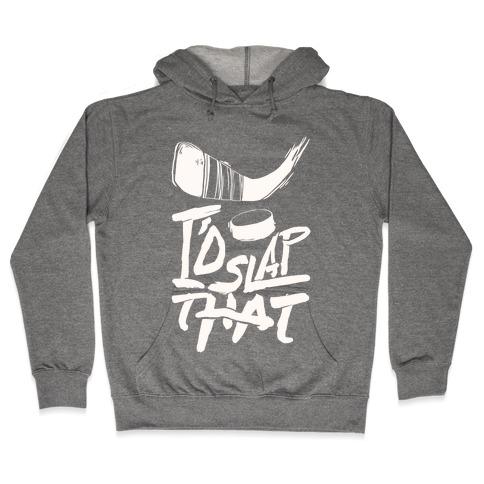 I'd Slap That Hooded Sweatshirt