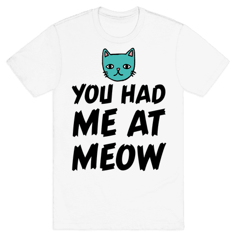 You Had Me At Meow Mens T-Shirt