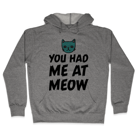 You Had Me At Meow Hooded Sweatshirt