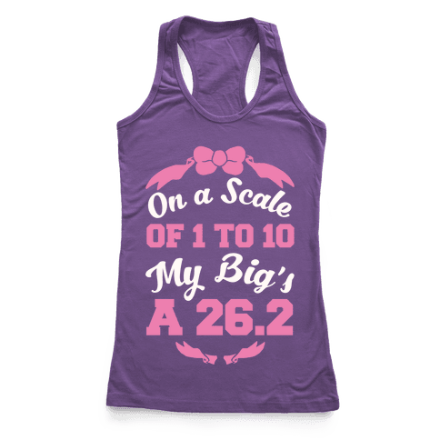 On A Scale Of 1 To 10 My Big's A 26.2 Racerback Tank Top
