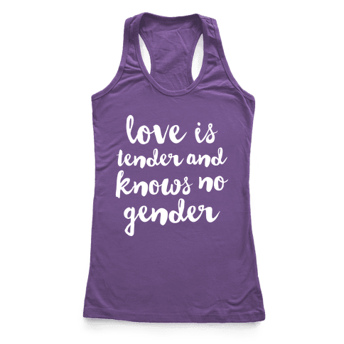 Love Is Tender And Knows No Gender Racerback Tank Top