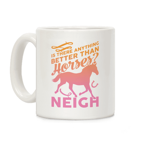 Is There Anything Better Than Horses Coffee Mug